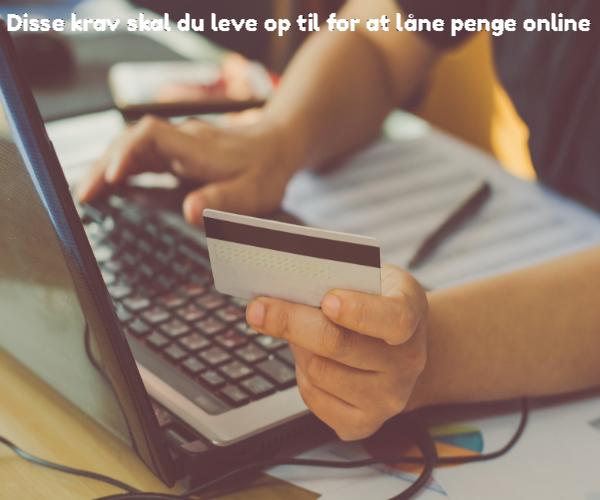 Disse krav skal du leve op til for at låne penge online