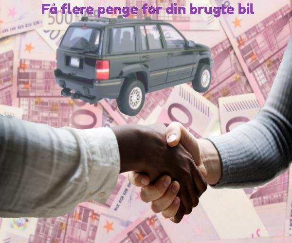 Få flere penge for din brugte bil