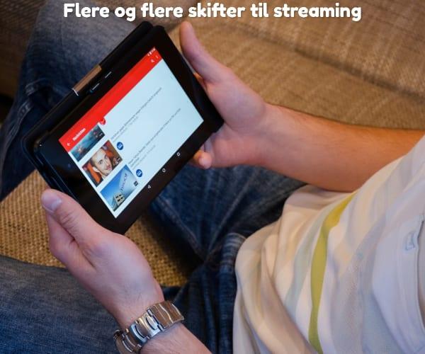 Flere og flere skifter til streaming